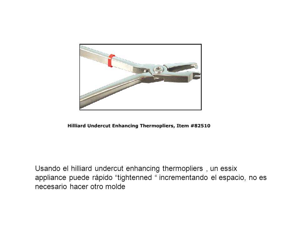 Usando el hilliard undercut enhancing thermopliers, un essix appliance puede rápido tightenned incrementando el espacio, no es necesario hacer otro mo