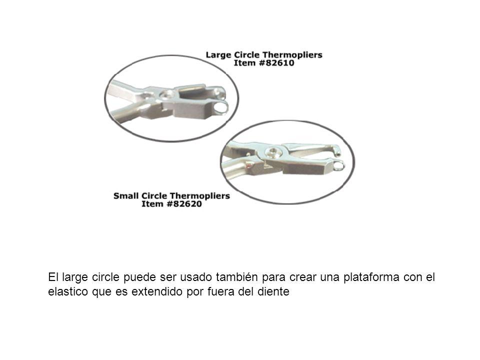 El large circle puede ser usado también para crear una plataforma con el elastico que es extendido por fuera del diente