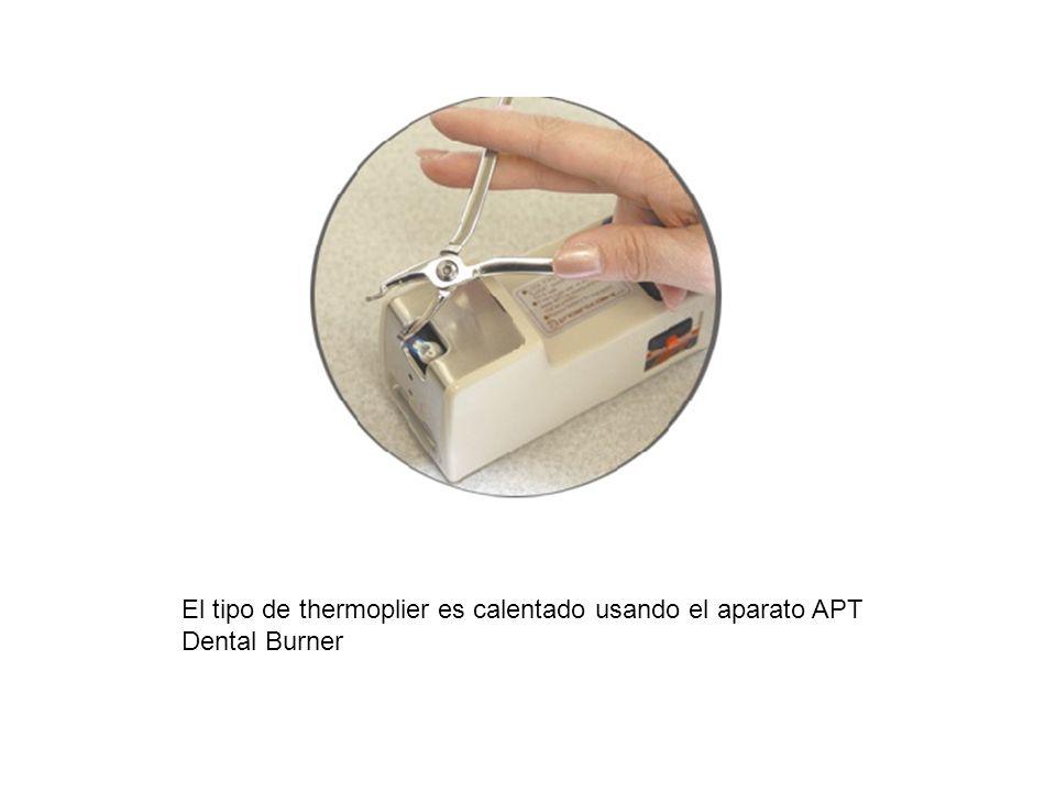 El tipo de thermoplier es calentado usando el aparato APT Dental Burner