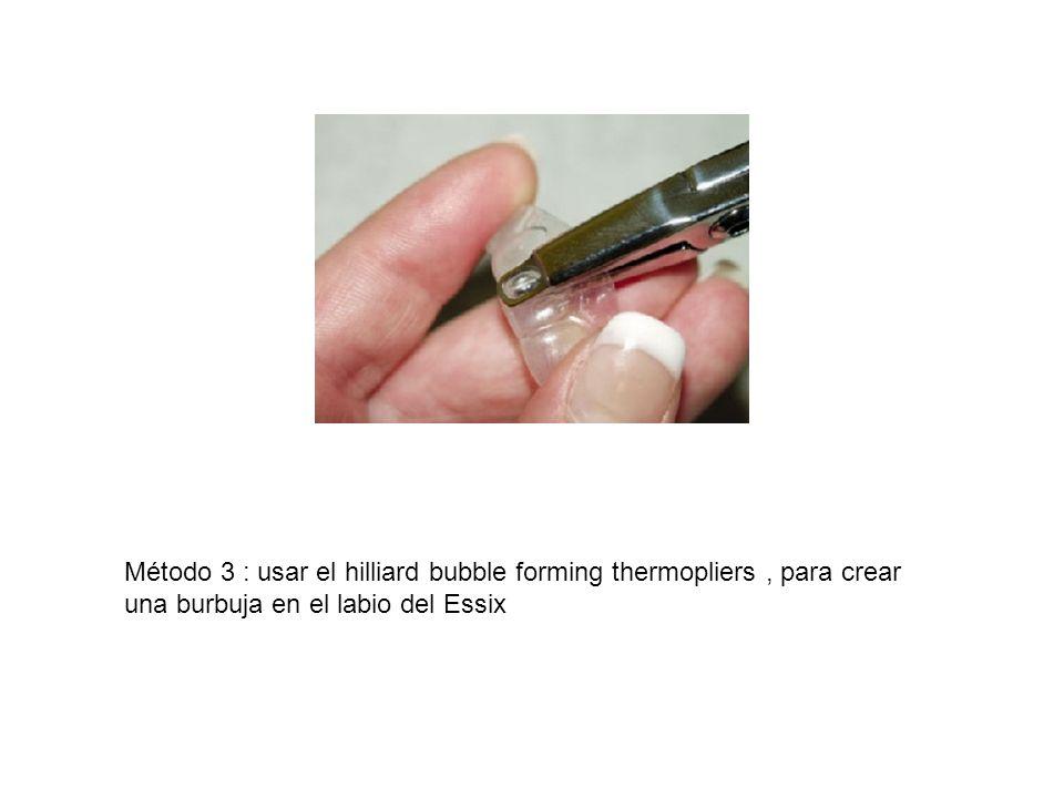 Método 3 : usar el hilliard bubble forming thermopliers, para crear una burbuja en el labio del Essix