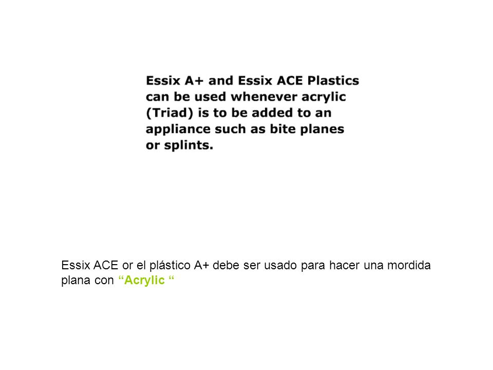 Essix ACE or el plástico A+ debe ser usado para hacer una mordida plana con Acrylic