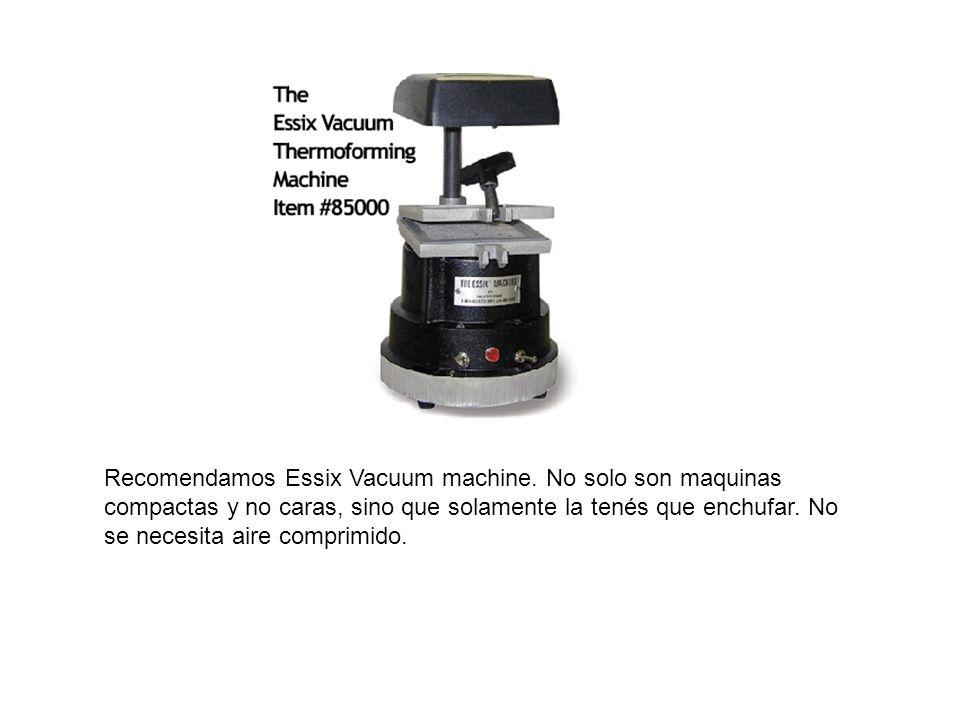 Recomendamos Essix Vacuum machine. No solo son maquinas compactas y no caras, sino que solamente la tenés que enchufar. No se necesita aire comprimido
