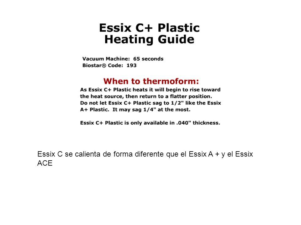 Essix C se calienta de forma diferente que el Essix A + y el Essix ACE