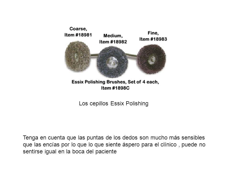 Los cepillos Essix Polishing Tenga en cuenta que las puntas de los dedos son mucho más sensibles que las encías por lo que lo que siente áspero para e