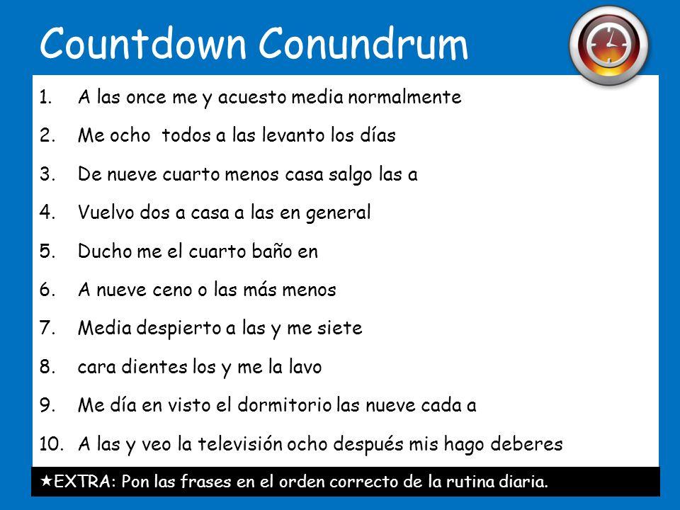 Countdown Conundrum 6.A nueve ceno o las más menos 7.Media despierto a las y me siete 8.cara dientes los y me la lavo 9.Me día en visto el dormitorio