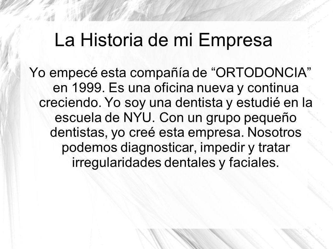 La Historia de mi Empresa Yo empecé esta compañía de ORTODONCIA en 1999.
