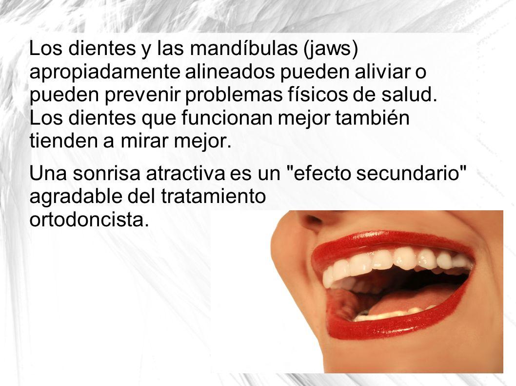 Los dientes y las mandíbulas (jaws) apropiadamente alineados pueden aliviar o pueden prevenir problemas físicos de salud. Los dientes que funcionan me
