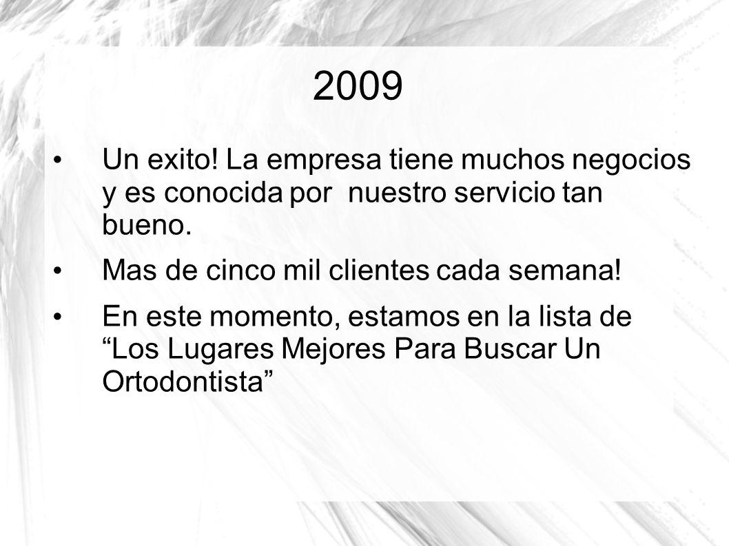 2009 Un exito.La empresa tiene muchos negocios y es conocida por nuestro servicio tan bueno.