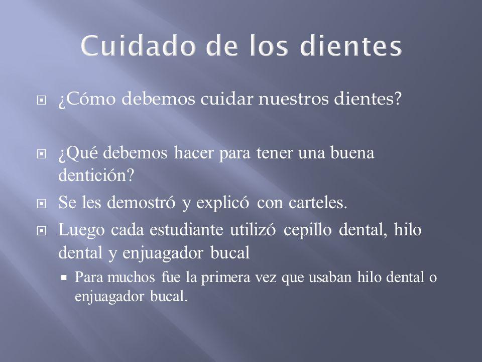 ¿Cómo debemos cuidar nuestros dientes? ¿ Qu é debemos hacer para tener una buena dentici ó n? Se les demostr ó y explic ó con carteles. Luego cada est