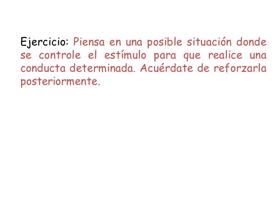 Ejercicio: Piensa en una posible situación donde se controle el estímulo para que realice una conducta determinada.