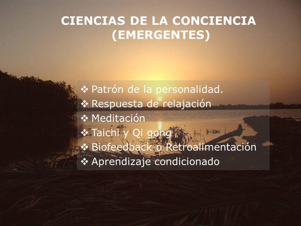 CIENCIAS DE LA CONCIENCIA (EMERGENTES) Patrón de la personalidad. Respuesta de relajación Meditación Taichi y Qi gong Biofeedback o Retroalimentación