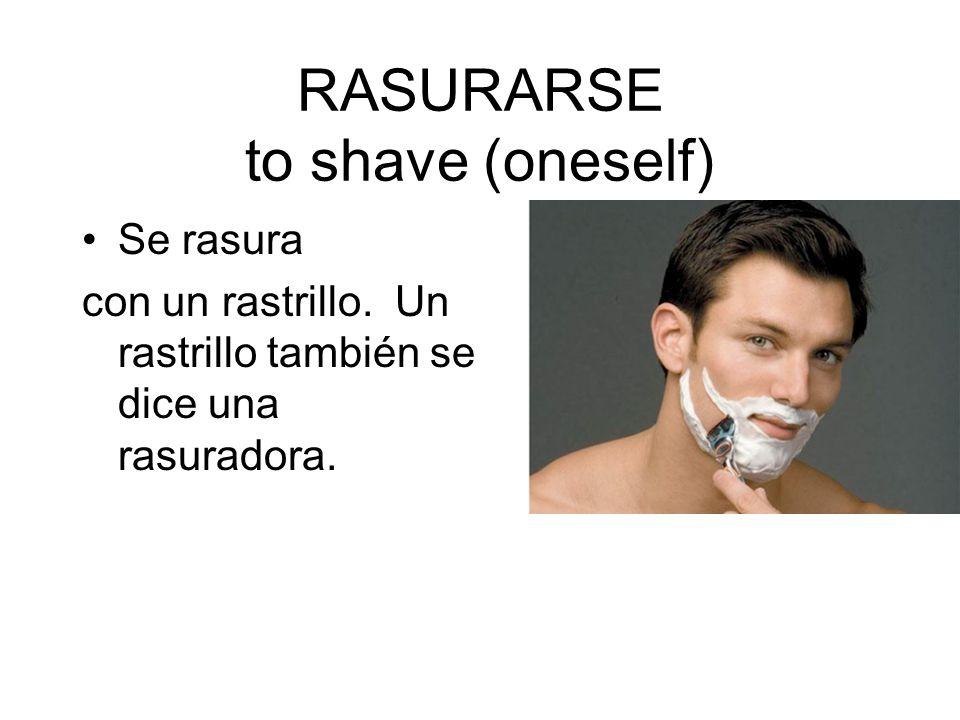 RASURARSE to shave (oneself) Se rasura con un rastrillo. Un rastrillo también se dice una rasuradora.