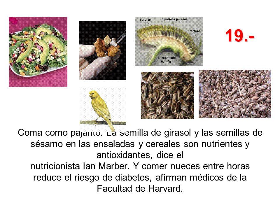19.- Coma como pajarito. La semilla de girasol y las semillas de sésamo en las ensaladas y cereales son nutrientes y antioxidantes, dice el nutricioni