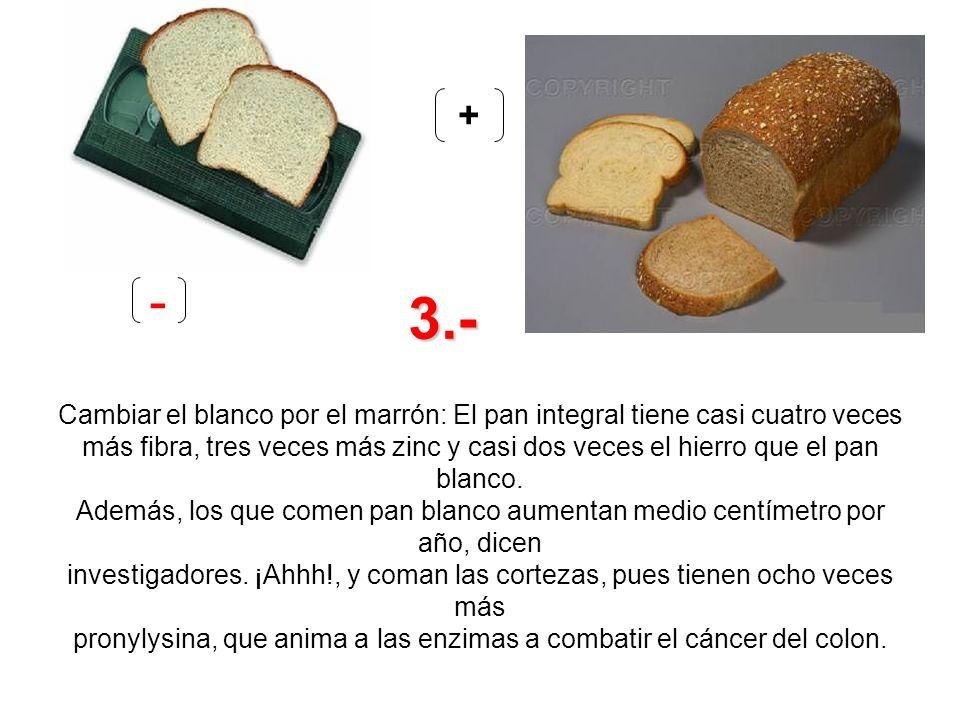 Cambiar el blanco por el marrón: El pan integral tiene casi cuatro veces más fibra, tres veces más zinc y casi dos veces el hierro que el pan blanco.