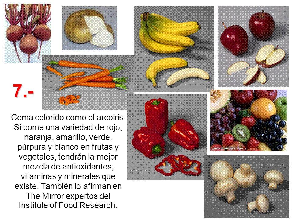 Coma colorido como el arcoiris. Si come una variedad de rojo, naranja, amarillo, verde, púrpura y blanco en frutas y vegetales, tendrán la mejor mezcl