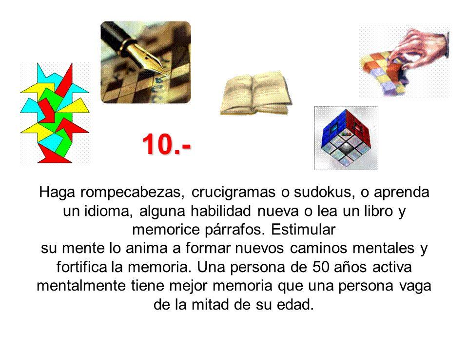 Haga rompecabezas, crucigramas o sudokus, o aprenda un idioma, alguna habilidad nueva o lea un libro y memorice párrafos. Estimular su mente lo anima