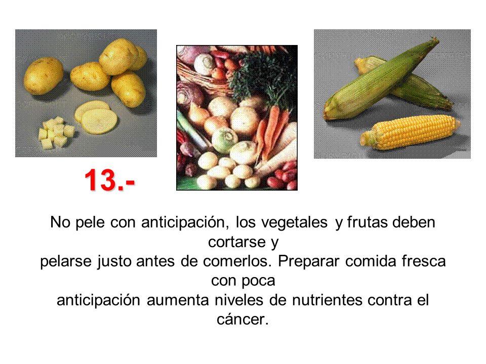 No pele con anticipación, los vegetales y frutas deben cortarse y pelarse justo antes de comerlos. Preparar comida fresca con poca anticipación aument