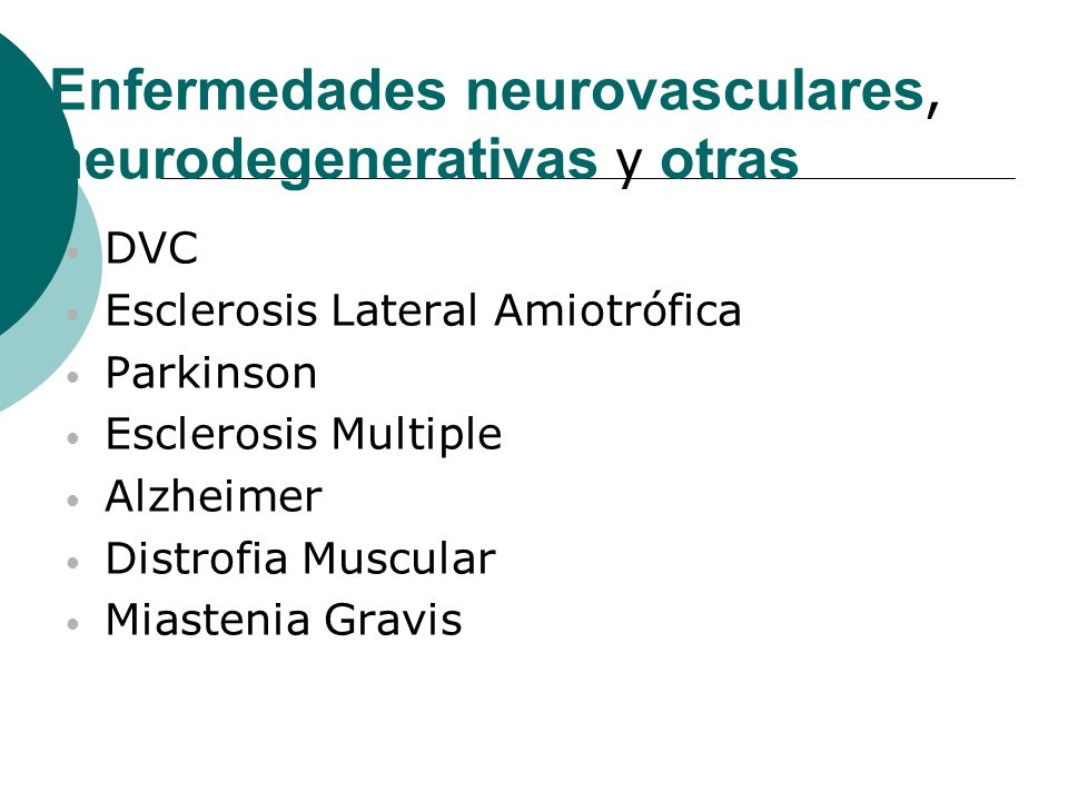 DVC Esclerosis Lateral Amiotrófica Parkinson Esclerosis Multiple Alzheimer Distrofia Muscular Miastenia Gravis Enfermedades neurovasculares, neurodege