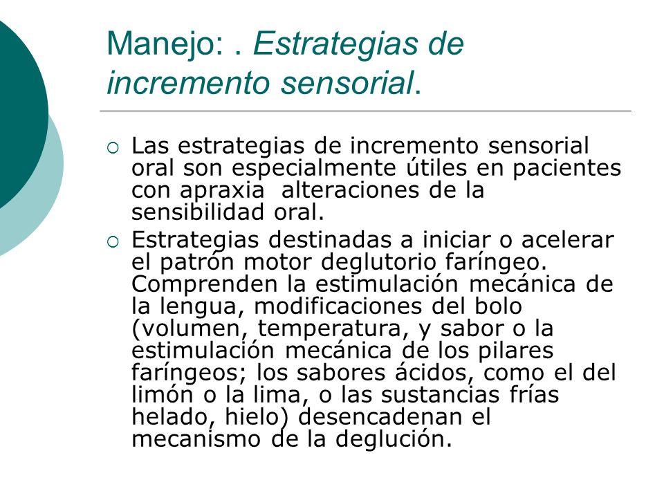 Manejo:. Estrategias de incremento sensorial. Las estrategias de incremento sensorial oral son especialmente útiles en pacientes con apraxia alteracio
