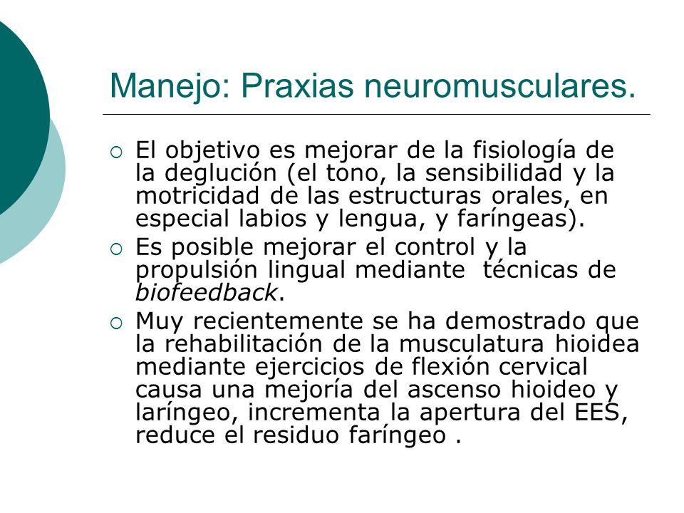 Manejo: Praxias neuromusculares. El objetivo es mejorar de la fisiología de la deglución (el tono, la sensibilidad y la motricidad de las estructuras