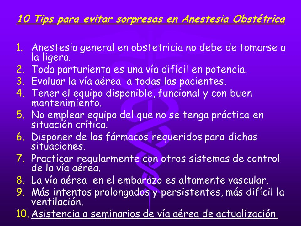 10 Tips para evitar sorpresas en Anestesia Obstétrica 1. 1.Anestesia general en obstetricia no debe de tomarse a la ligera. 2. 2.Toda parturienta es u