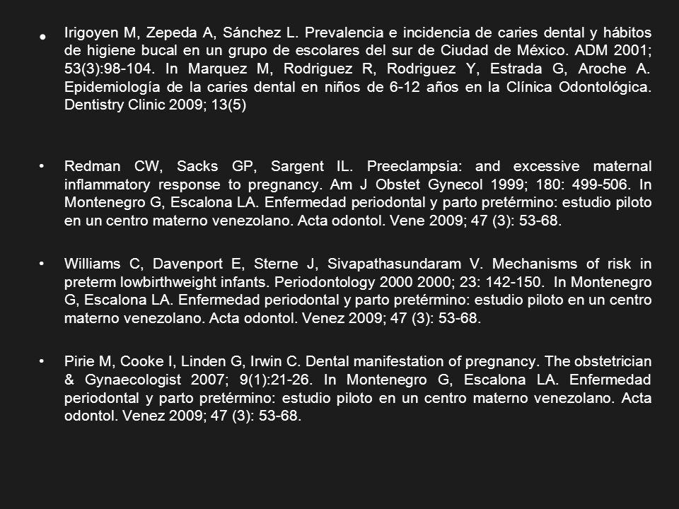 Irigoyen M, Zepeda A, Sánchez L. Prevalencia e incidencia de caries dental y hábitos de higiene bucal en un grupo de escolares del sur de Ciudad de Mé