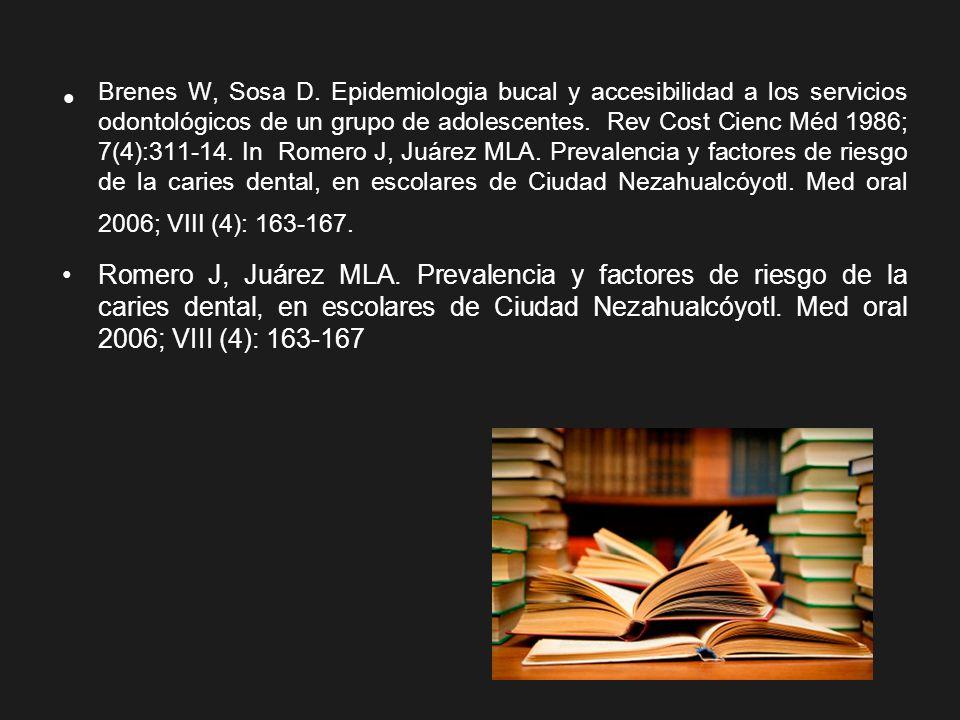 Brenes W, Sosa D. Epidemiologia bucal y accesibilidad a los servicios odontológicos de un grupo de adolescentes. Rev Cost Cienc Méd 1986; 7(4):311-14.