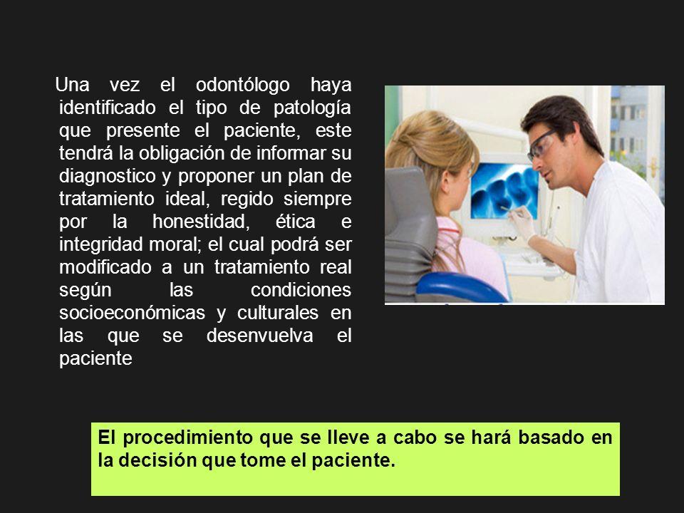 Una vez el odontólogo haya identificado el tipo de patología que presente el paciente, este tendrá la obligación de informar su diagnostico y proponer