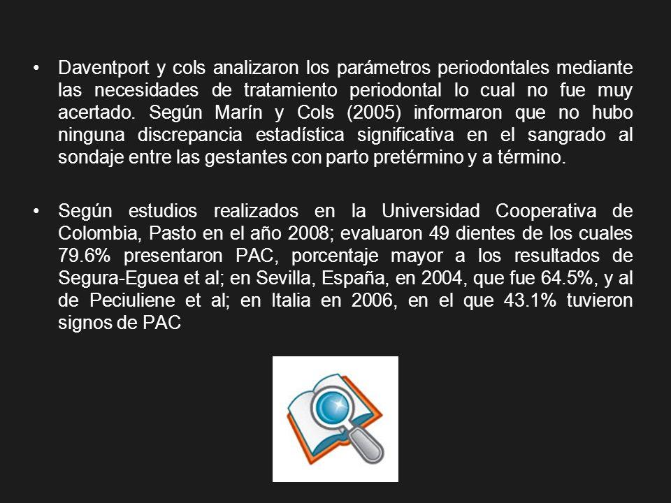Daventport y cols analizaron los parámetros periodontales mediante las necesidades de tratamiento periodontal lo cual no fue muy acertado. Según Marín