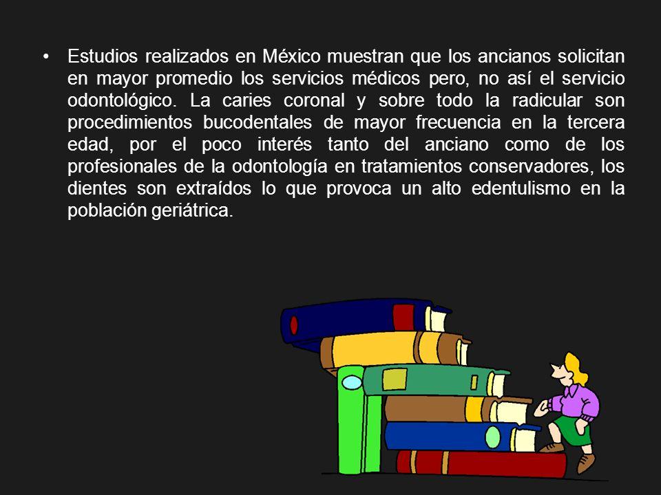 Estudios realizados en México muestran que los ancianos solicitan en mayor promedio los servicios médicos pero, no así el servicio odontológico. La ca
