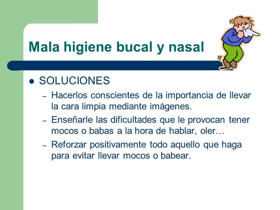 Mala higiene bucal y nasal DIFICULTADES – La mala higiene nasal puede producir dificultades respiratorias. – Podemos encontrarnos con niños que no sep