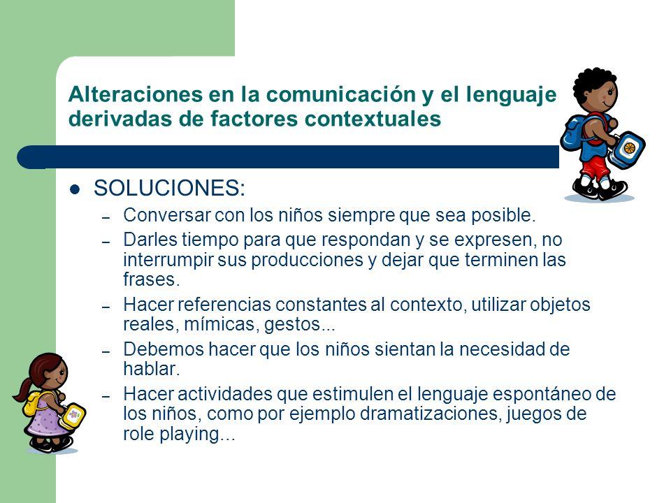 Alteraciones en la comunicación y el lenguaje derivadas de factores contextuales DIFICULTADES: – Falta de atención. – Falta de orden y estructura cont