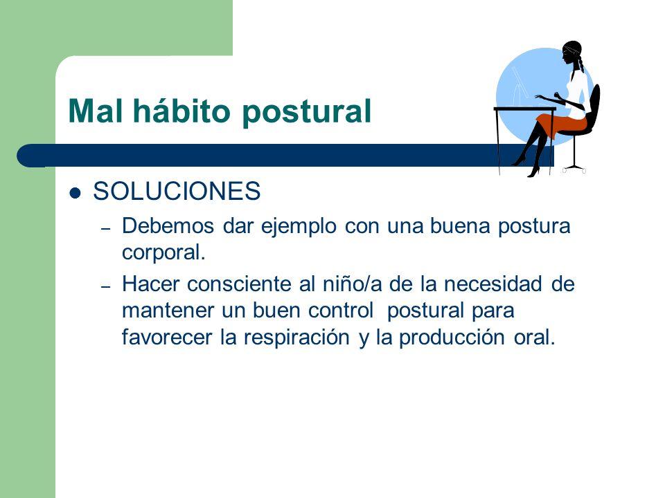 Mal hábito postural DIFICULTADES – Capacidad torácica de aire insuficiente. – Insuficiente fuerza y duración para la emisión oral. – Problemas a la ho