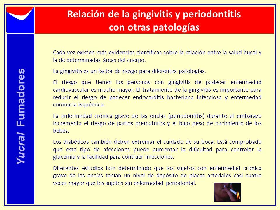 Yucral Fumadores Relación de la gingivitis y periodontitis con otras patologías Cada vez existen más evidencias científicas sobre la relación entre la