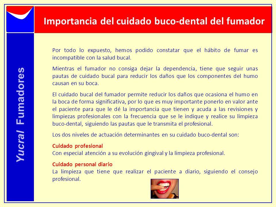 Yucral Fumadores Importancia del cuidado buco-dental del fumador Por todo lo expuesto, hemos podido constatar que el hábito de fumar es incompatible c