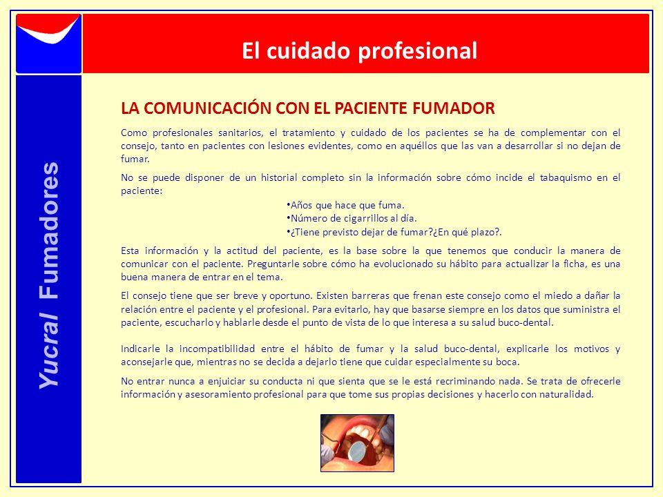 Yucral Fumadores El cuidado profesional LA COMUNICACIÓN CON EL PACIENTE FUMADOR Como profesionales sanitarios, el tratamiento y cuidado de los pacient