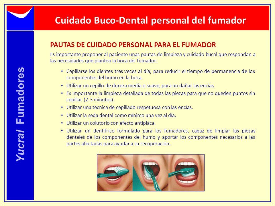 Yucral Fumadores Cuidado Buco-Dental personal del fumador PAUTAS DE CUIDADO PERSONAL PARA EL FUMADOR Es importante proponer al paciente unas pautas de