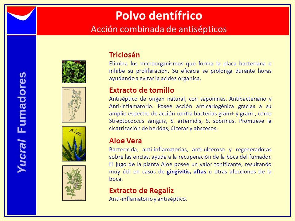 Yucral Fumadores Polvo dentífrico Acción combinada de antisépticos Triclosán Elimina los microorganismos que forma la placa bacteriana e inhibe su pro