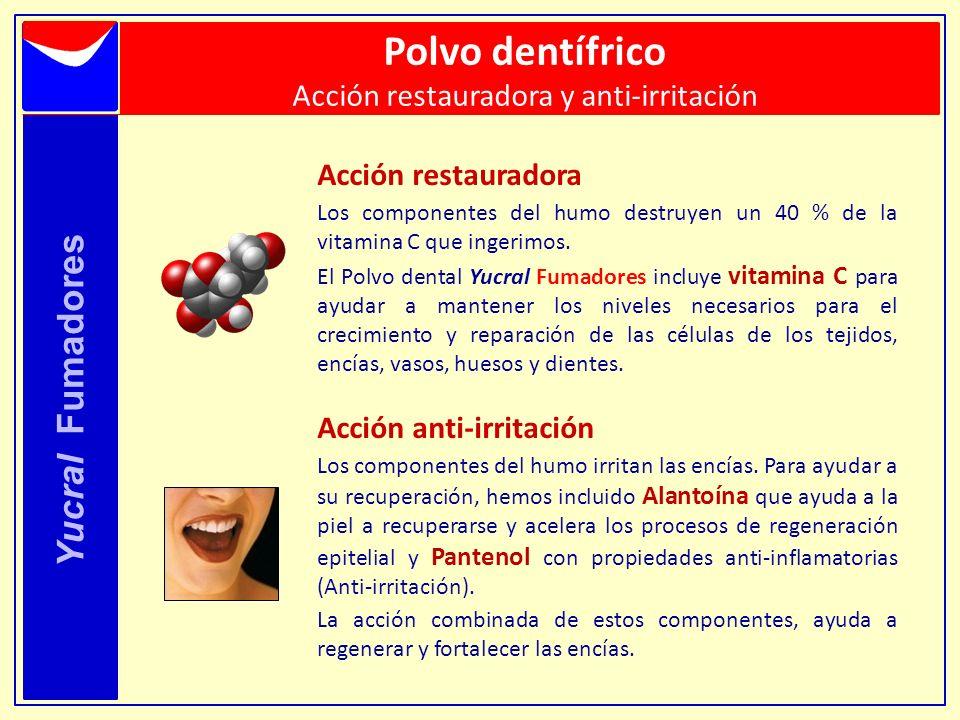 Yucral Fumadores Polvo dentífrico Acción restauradora y anti-irritación Acción restauradora Los componentes del humo destruyen un 40 % de la vitamina