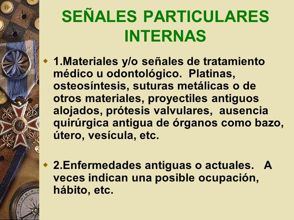 SEÑALES PARTICULARES EXTERNAS Entre las señales particulares externas tenemos : Cicatrices Tatuajes Hallazgos de enfermedades Ausencia o alteración, d