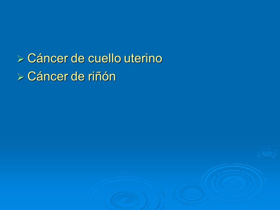 Cáncer de cuello uterino Cáncer de cuello uterino Cáncer de riñón Cáncer de riñón