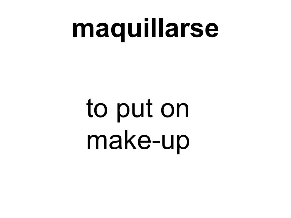 maquillarse to put on make-up