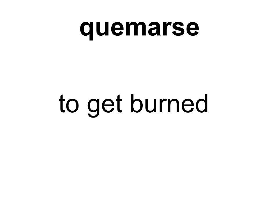 quemarse to get burned
