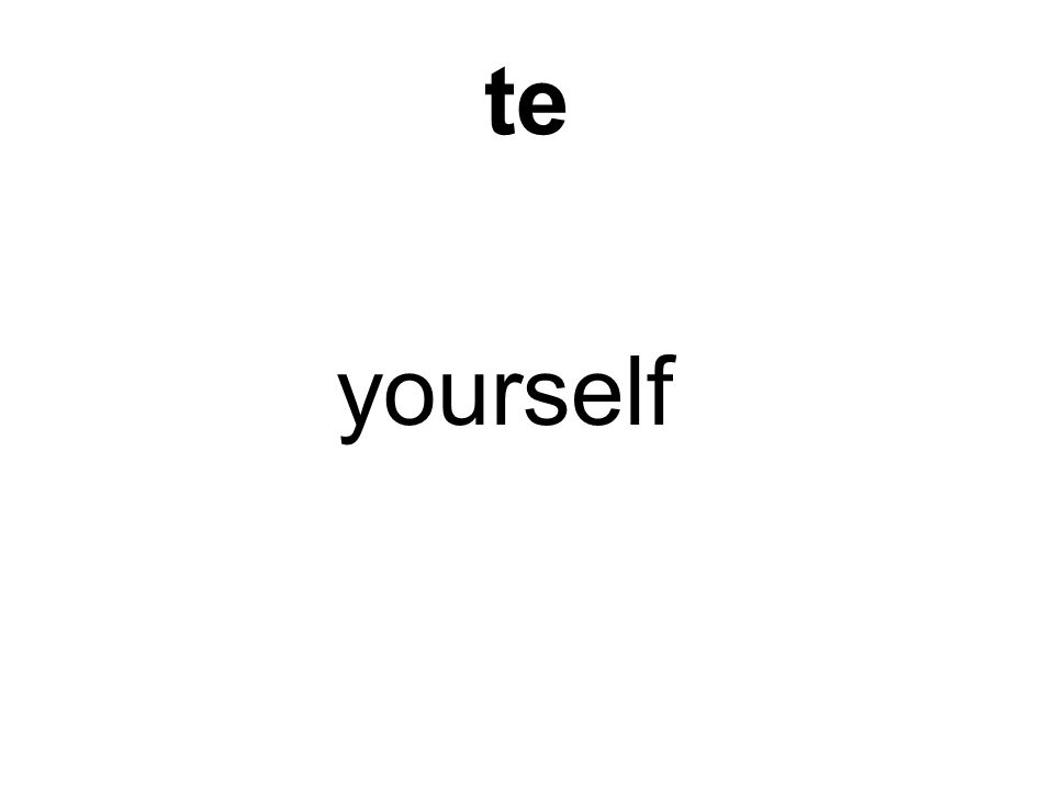 te yourself