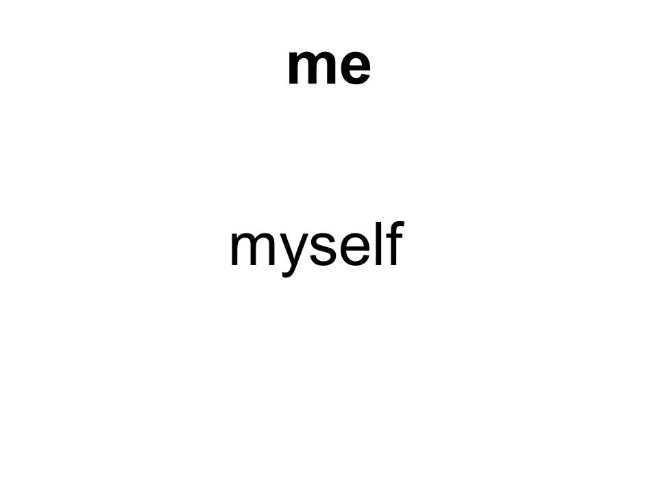 me myself