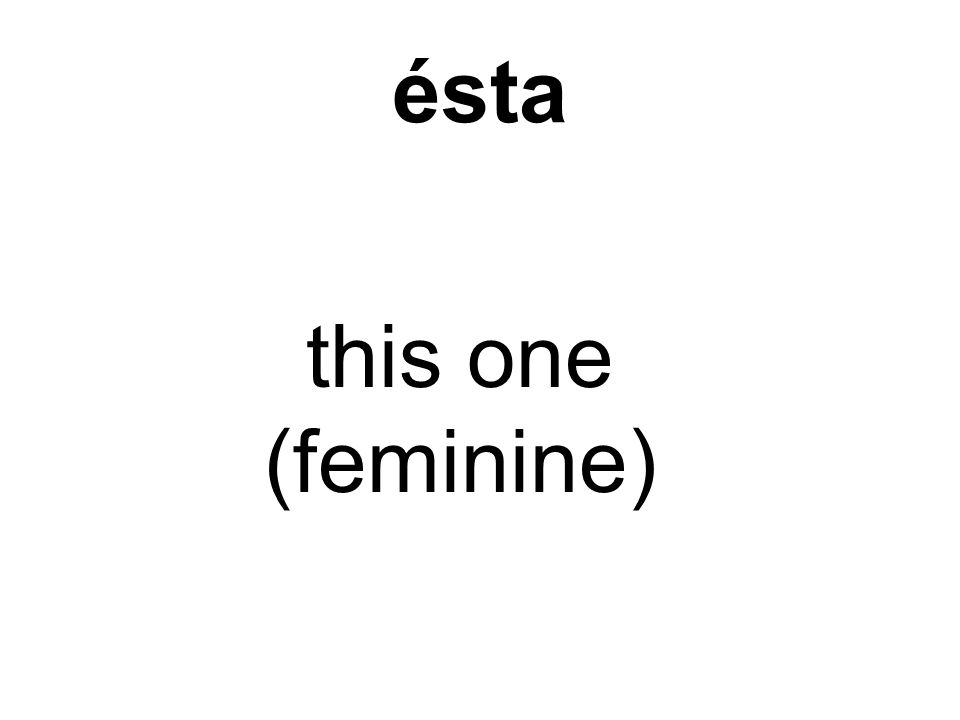ésta this one (feminine)