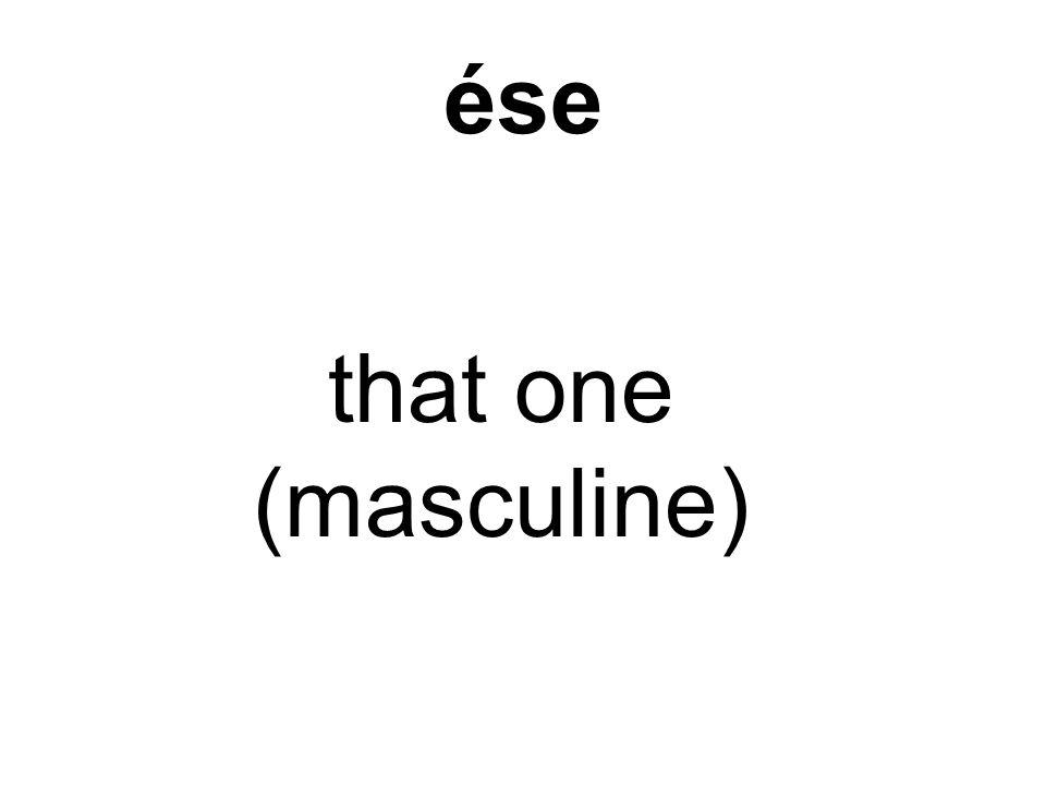 ése that one (masculine)