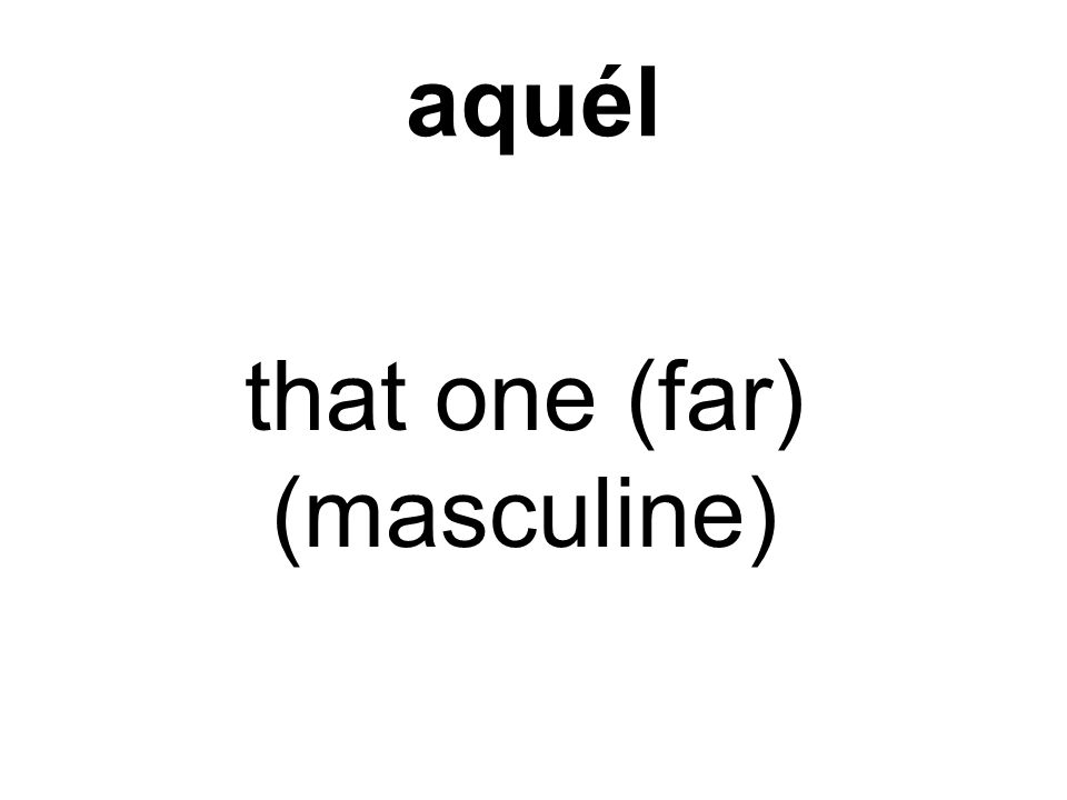 aquél that one (far) (masculine)