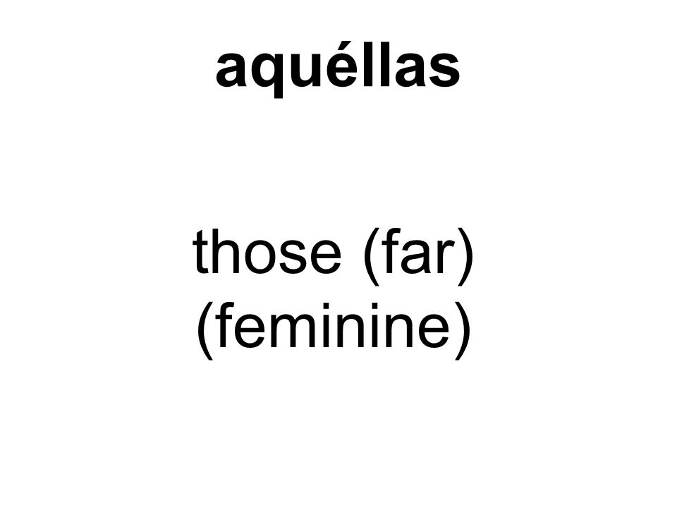 aquéllas those (far) (feminine)