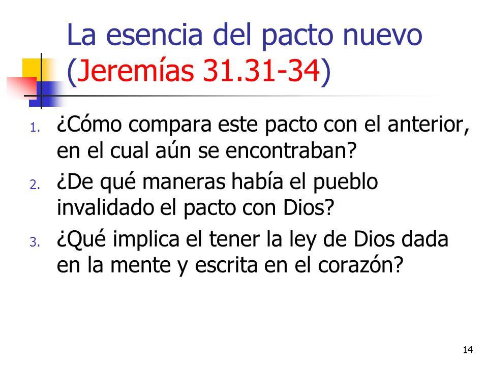 14 1. ¿Cómo compara este pacto con el anterior, en el cual aún se encontraban? 2. ¿De qué maneras había el pueblo invalidado el pacto con Dios? 3. ¿Qu
